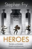 Heroes: The myths of the Ancient Greek heroes retold (Stephen Fry's Greek Myths, Band 2) - Stephen Fry