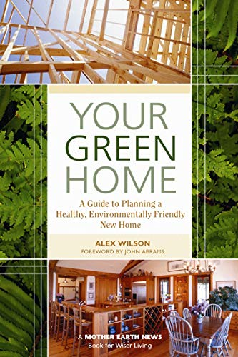 Your Green Home: A Guide to Planning a Healthy, Environmentally Friendly, New Home (Mother Earth News Wiser Living Series, 1)