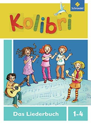 Kolibri - Musikbücher: Kolibri: Liederbuch - Ausgabe 2012: Liederbuch 1-4