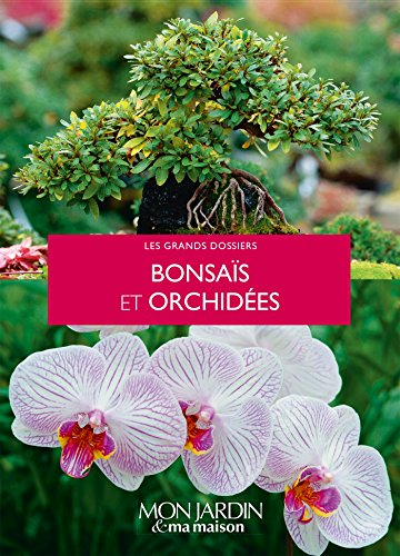 Bonsaïs et orchidées (Les Grands Dossiers Mon Jardin & ma maison)