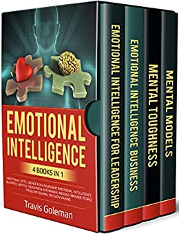Emotional Intelligence: 4 Books in one: Emotional Intelligence for Leadership, Emotional Intelligence Business, Mental Toughness and Mental Models. Manage People, Problem Solving, Decision Making. by [Travis Goleman]
