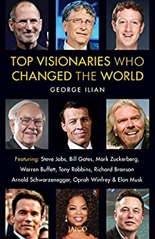 Top Visionaries Who Changed the World by [George Ilian]