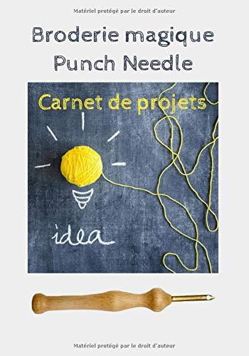 Broderie magique Punch Needle - Carnet de projets: Carnet de suivi de projets de broderies au stylo à broder | index, liste de matériel, plan ... libres | 124 pages | 7x10 po (env. 18x25 cm)