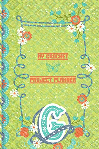 My Crochet Project Planner G: Planner to Write In Crochet Projects - The Best Crochet Project Planner - Perfect Present For The Crocheter In Your Life