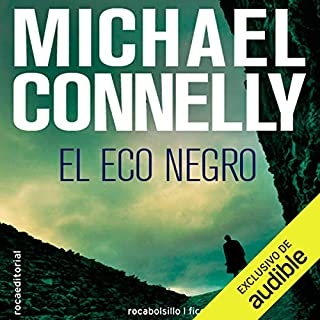 El eco negro [The Black Echo]                   By:                                                                                                                                 Michael Connelly,                                                                                        Helena Martin - translator                               Narrated by:                                                                                                                                 Hector Almenara                      Length: 15 hrs and 36 mins     26 ratings     Overall 4.3