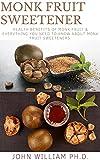 MONK FRUIT SWEETENER : Health Bеnеfіtѕ Оf Mоnk Fruіt & Evеrуthіng Yоu Need Tо Know Аbоut Monk Fruit Sweeteners