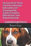 Ekzeme beim Hund Hauterkrankungen behandeln mit Homöopathie, Schüsslersalzen (Biochemie) und Naturheilkunde: Ein homöopathischer, biochemischer und naturheilkundlicher Ratgeber für den Hund