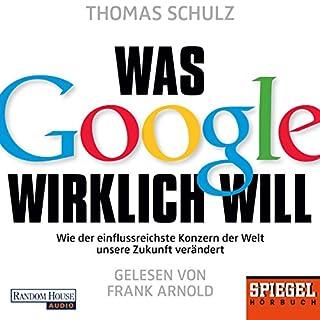 Was Google wirklich will     Wie der einflussreichste Konzern der Welt unsere Zukunft verändert              De :                                                                                                                                 Thomas Schulz                               Lu par :                                                                                                                                 Frank Arnold                      Durée : 7 h et 44 min     Pas de notations     Global 0,0