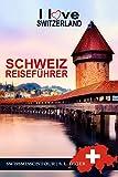Schweiz Reiseführer I love Switzerland: Reiseführer Schweiz 2021, Schweiz Reiseführer Bahn, Schweizer Schokolade, Zürich Reiseführer, Bern Reiseführer, Basel, Genf, Luzern, Lausanne Reiseführer