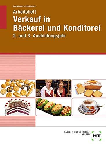 Arbeitsheft Verkauf in Bäckerei und Konditorei: 2. und 3. Ausbildungsjahr