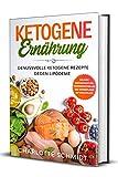 Ketogene Ernährung: Genussvolle ketogene Rezepte gegen Lipödeme - Inklusive Massageanleitung, Trainingsempfehlung und Wochenplaner mit Einkaufsliste