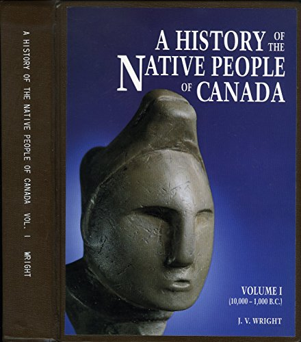 A History of the Native People of Canada: (10,000-1,000 B.C.)