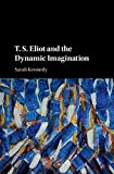 T. S. Eliot and the Dynamic Imagination...