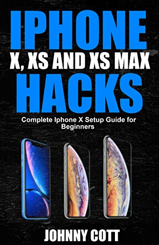 iPhone X, XS and XS Max Hacks: Complete iPhone X Setup Guide For Beginners (English Edition)