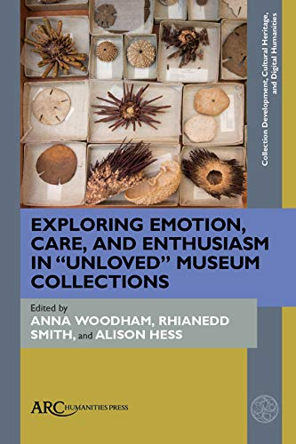 "Compare Textbook Prices for Exploring Emotion, Care, and Enthusiasm in ""Unloved"" Museum Collections Collection Development, Cultural Heritage, and Digital Humanities New Edition ISBN 9781641890557 by Woodham, Anna,Hess, Alison,Smith, Rhianedd"