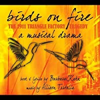 Birds on Fire: The 1911 Triangle Factory Tragedy by Birds on Fire (2011-05-03)