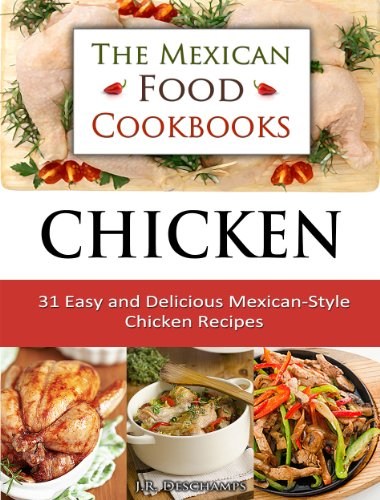 Chicken 31 Easy And Delicious Mexican Style Chicken Recipes The Mexican Food Cookbooks Book 4 Kindle Edition By Deschamps J R Cookbooks Food Wine Kindle Ebooks Amazon Com