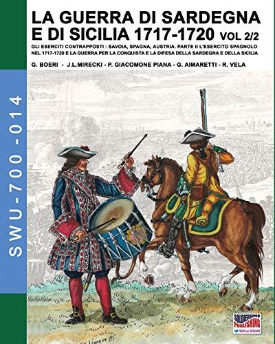La guerra di Sardegna e di Sicilia 1717-1720 vol. 2/2. (Soldiers, Weapons & Uniforms 700, Band 14)