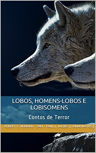 Lobos, Homens-lobos e Lobisomens: Contos de Terror (Mestres do Horror Livro 9)