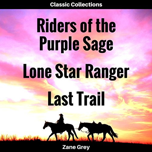 Riders of the Purple Sage, Lone Star Ranger, Last Trail (Annotated) audiobook cover art