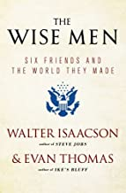 The Wise Men: Six Friends and the World They Made by Walter Isaacson Evan Thomas(2013-06-04)