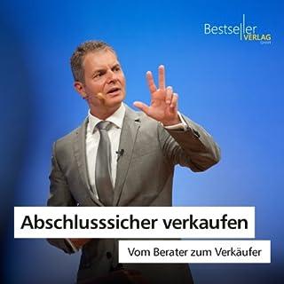 Abschlusssicher verkaufen     Vom Berater zum Verkäufer              Autor:                                                                                                                                 Dirk Kreuter                               Sprecher:                                                                                                                                 Dirk Kreuter                      Spieldauer: 1 Std. und 25 Min.     430 Bewertungen     Gesamt 4,7