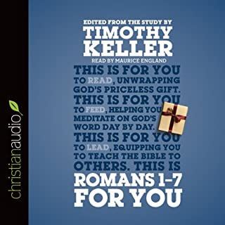Romans 1 - 7 for You                   By:                                                                                                                                 Timothy Keller                               Narrated by:                                                                                                                                 Maurice England                      Length: 5 hrs and 53 mins     5 ratings     Overall 4.6