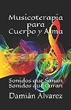 Musicoterapia para Cuerpo y Alma: Sonidos que Sanan, Sonidos que Curan