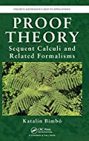 Proof Theory: Sequent Calculi and Related Formalisms (Discrete Mathematics and Its Applications)