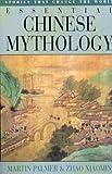 Essential Chinese Mythology: Stories That Change the World (Essential Mythology)