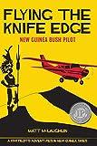 Flying the Knife Edge: New Guinea Bush Pilot - Russell Thomson
