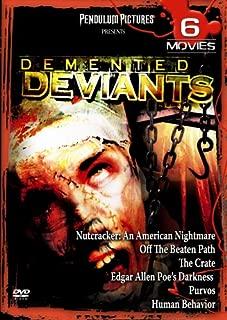 Demented Deviants: Nutcracker: An American Nightmare / Off the Beaten Path / The Crate/Edgar Allen Poe's Darkness / Purvos / Human Behavior