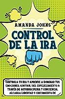 Control de la Ira: Control de la ira Controla tu ira y aprende a dominar tus emociones. Control del envejecimiento a través de autodisciplina y conciencia. Alcanza libertad y crecimiento de autoestima y amor propio.