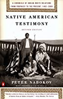 Native American Testimony: Chronicle Indian White Relations from Prophecy Present 19422000 (rev Edition)