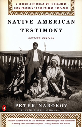 Compare Textbook Prices for Native American Testimony: A Chronicle of Indian-White Relations from Prophecy to the Present, 1492-2000, Revised Edition Illustrated Edition ISBN 9780140281590 by Peter Nabokov,Vine Deloria