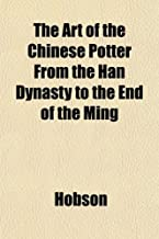 The Art of the Chinese Potter from the Han Dynasty to the End of the Ming