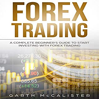 Forex Trading: A Complete Beginner's Guide to Start Investing with Forex Trading                   Written by:                                                                                                                                 Garth McCalister                               Narrated by:                                                                                                                                 Timothy Burke                      Length: 2 hrs and 4 mins     Not rated yet     Overall 0.0