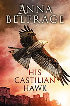 His Castilian Hawk (The Castilian Saga Book 1) by [Anna Belfrage]