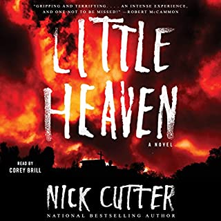 Little Heaven     A Novel              Written by:                                                                                                                                 Nick Cutter                               Narrated by:                                                                                                                                 Corey Brill                      Length: 15 hrs and 59 mins     11 ratings     Overall 4.4