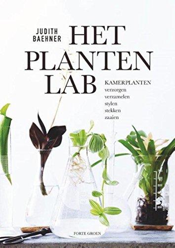 Het plantenlab: Kamerplanten verzorgen, verzamelen, stylen, stekken en zaaien