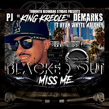 Blacked Out (Miss Me) [feat. Ryan Whyte Maloney]