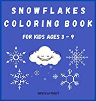 Snowflakes Coloring Book for Kids Ages 3 - 9: Beautiful Pages to Color with Snowflakes/ Coloring Book for Kids / Enjoy Coloring Snowflakes/ Simple Snowflake Designs