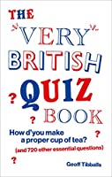 The Very British Quiz Book: How d'you make a proper cup of tea? (and 720 other essential questions)