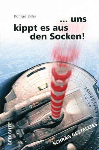 ... uns kippt es aus den Socken!: Gedichte - Schräg gestelltes