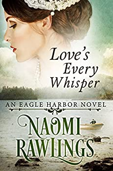 Love's Every Whisper: Historical Christian Romance (Eagle Harbor Book 2) by [Naomi Rawlings, Melissa Jagears, Roseanna M. White]