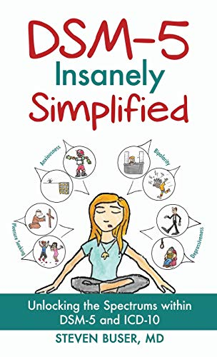 DSM-5 Insanely Simplified: Unlocking the Spectrums within DSM-5 and ICD-10 [Hardcover]