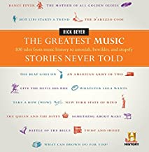 The Greatest Music Stories Never Told: 100 Tales from Music History to Astonish, Bewilder, and Stupefy (The Greatest Stori...