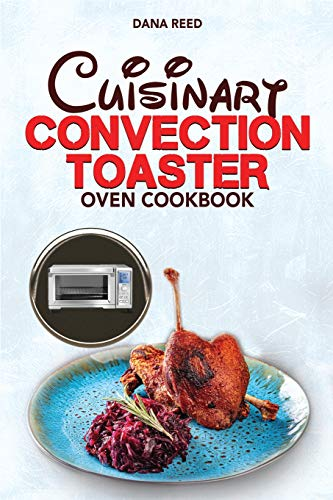 Cuisinart Convection Toaster Oven Cookbook: Easy, Tasty, Crispy, Quick and Delicious Recipes for Smart People, on a Budget and that Anyone Can Cook!