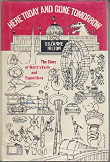 Here Today and Gone Tomorrow: The Story of World's Fairs and Expositions