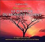 Mettre en pratique le pouvoir du moment présent - Livre audio d'Eckhart Tolle
